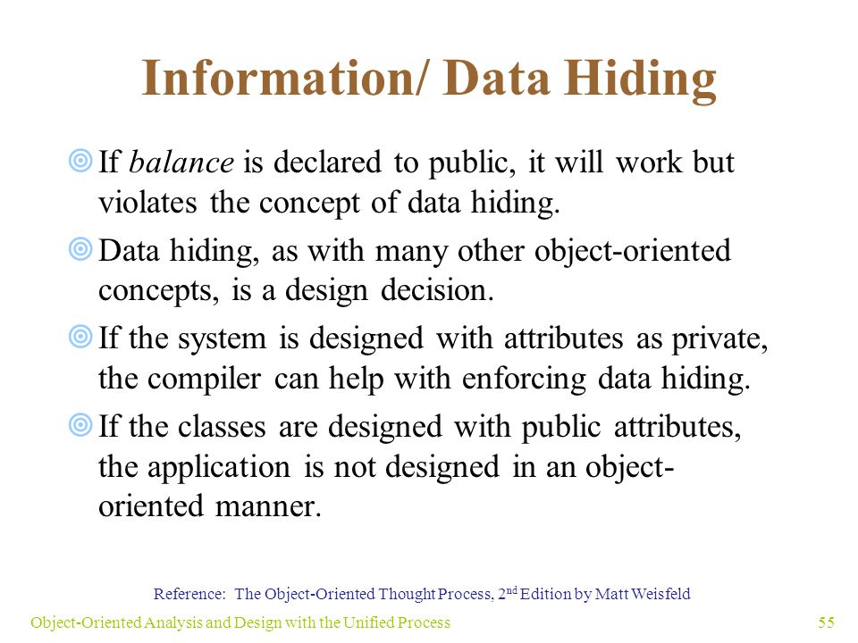 Information/ Data Hiding  If balance is declared to public, it will work but violates the concept of data hiding.  Data hiding, as with many other o