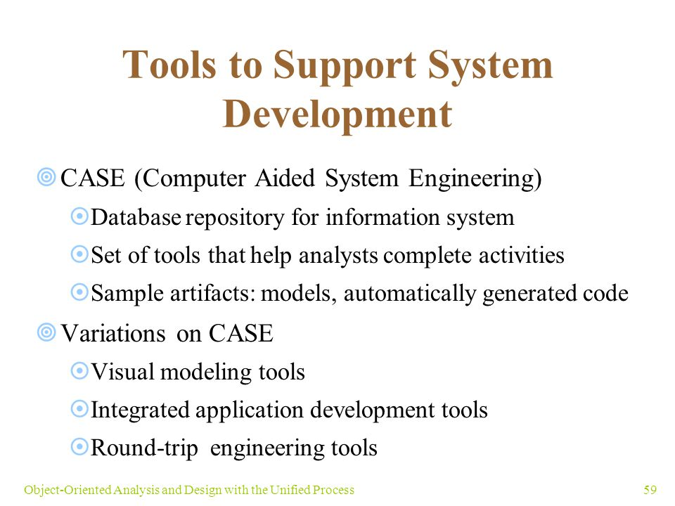 59Object-Oriented Analysis and Design with the Unified Process Tools to Support System Development  CASE (Computer Aided System Engineering)  Databa