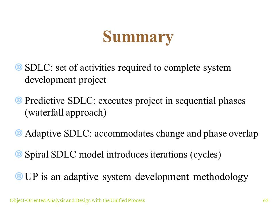 65Object-Oriented Analysis and Design with the Unified Process Summary  SDLC: set of activities required to complete system development project  Pre