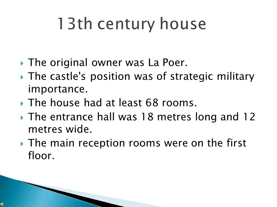  The original owner was La Poer.  The castle's position was of strategic military importance.  The house had at least 68 rooms.  The entrance hall