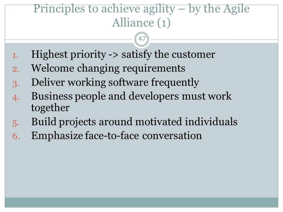 Principles to achieve agility – by the Agile Alliance (1) 47 1. Highest priority -> satisfy the customer 2. Welcome changing requirements 3. Deliver w