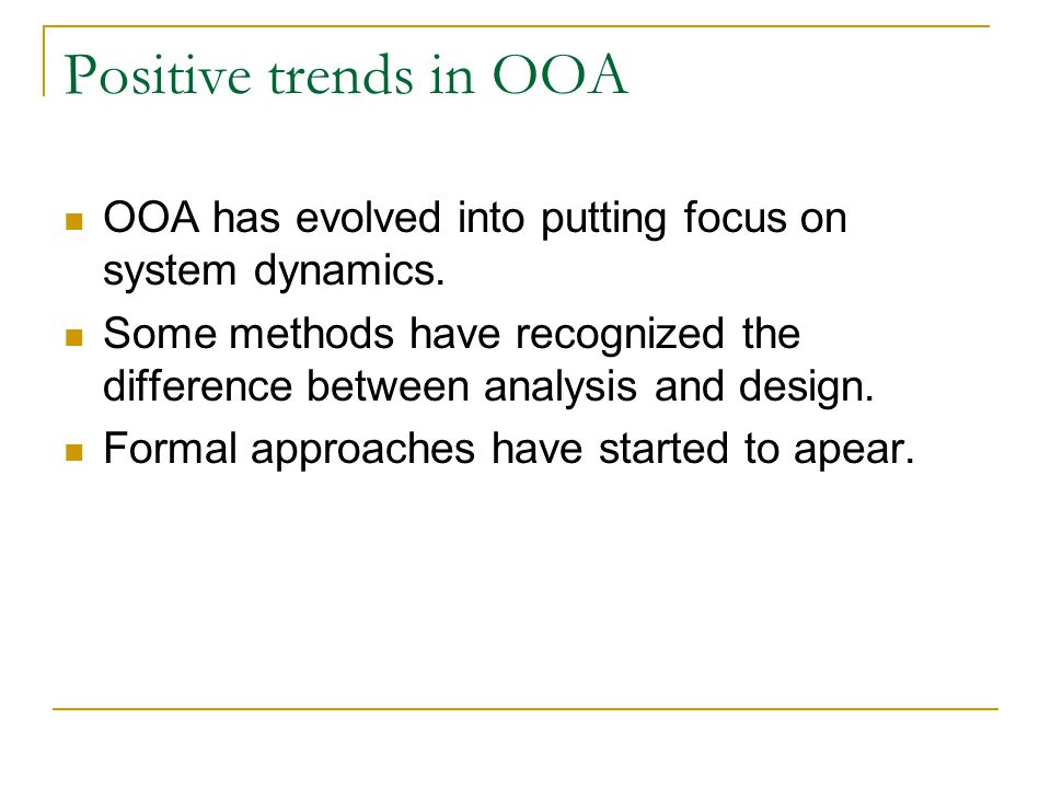 Positive trends in OOA OOA has evolved into putting focus on system dynamics.