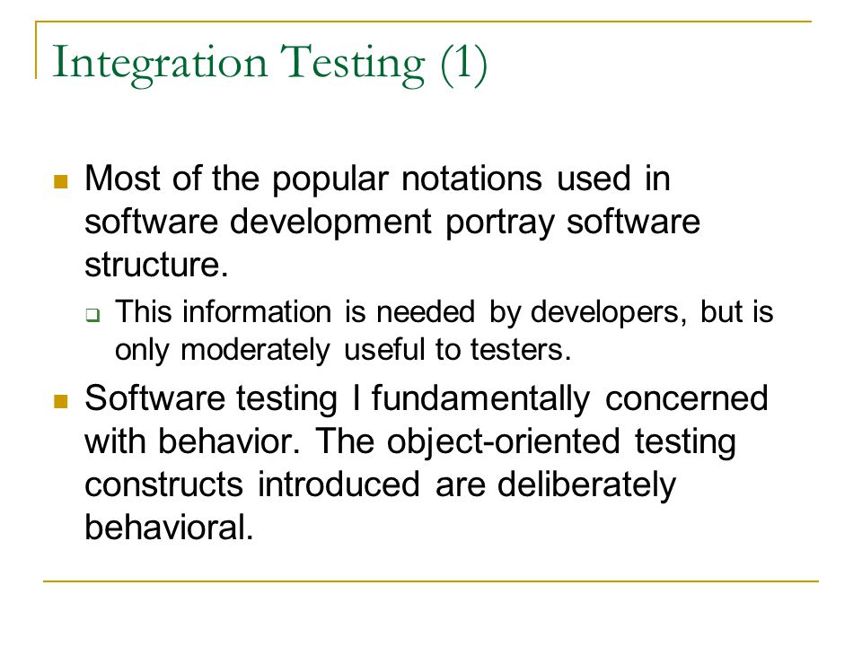 Integration Testing (1) Most of the popular notations used in software development portray software structure.