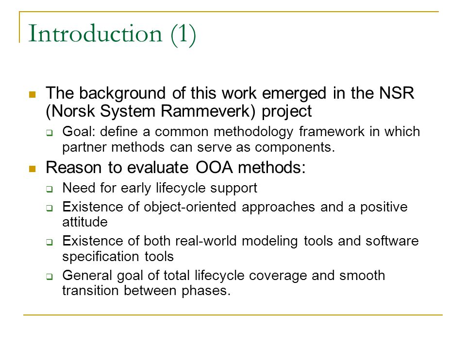 Introduction (1) The background of this work emerged in the NSR (Norsk System Rammeverk) project  Goal: define a common methodology framework in which partner methods can serve as components.
