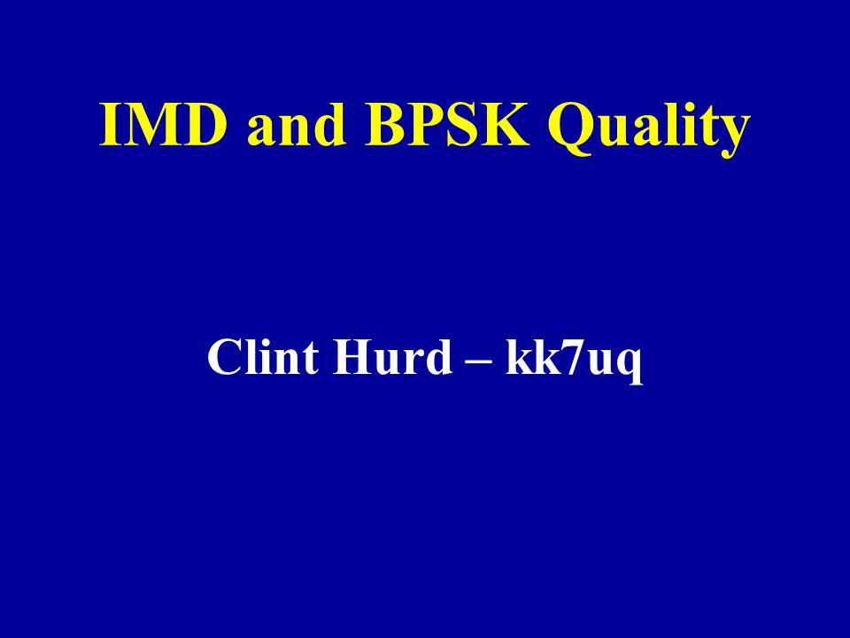 IMD and BPSK Quality Clint Hurd – kk7uq