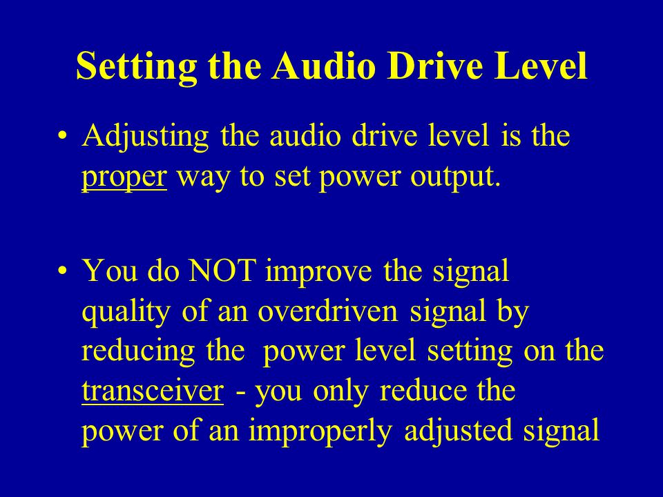Setting the Audio Drive Level Adjusting the audio drive level is the proper way to set power output.