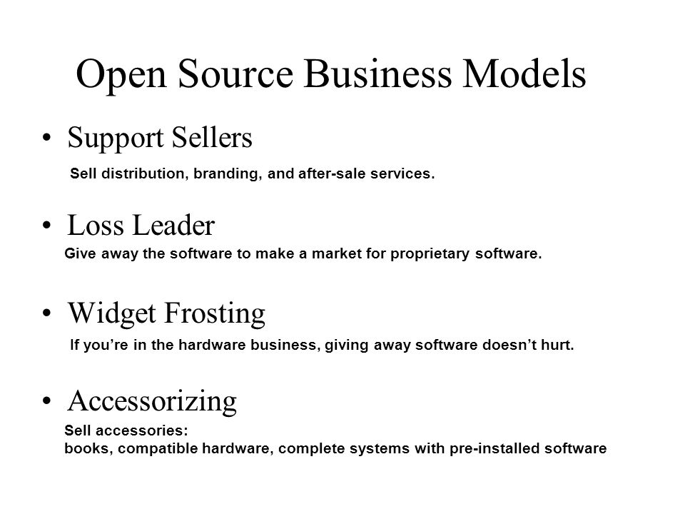 Open Source Business Models Support Sellers Loss Leader Widget Frosting Accessorizing Sell distribution, branding, and after-sale services.