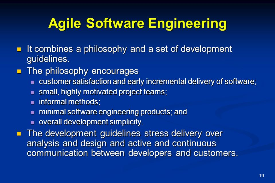 19 Agile Software Engineering It combines a philosophy and a set of development guidelines.