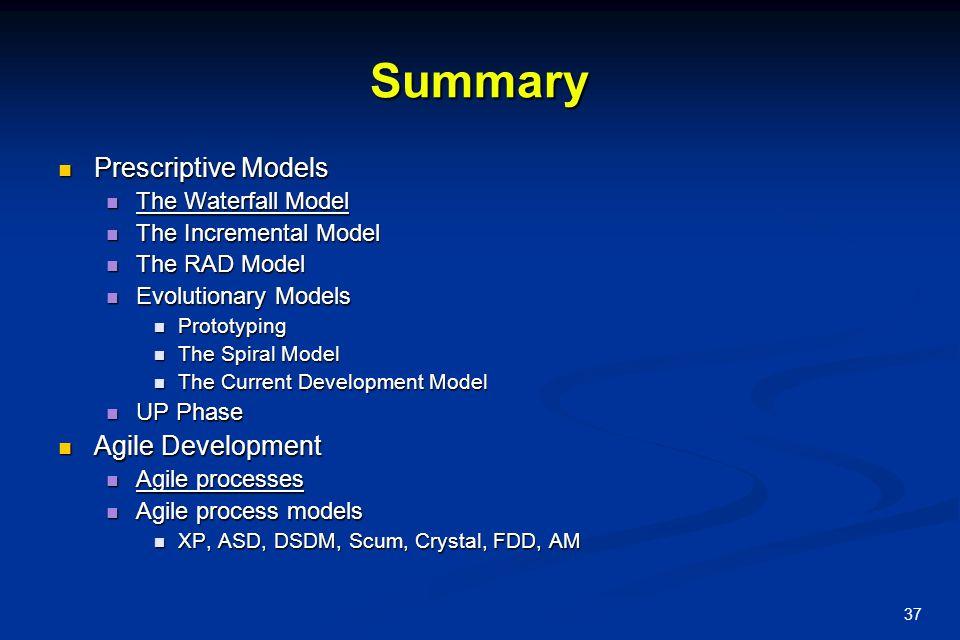 37 Summary Prescriptive Models Prescriptive Models The Waterfall Model The Waterfall Model The Incremental Model The Incremental Model The RAD Model T