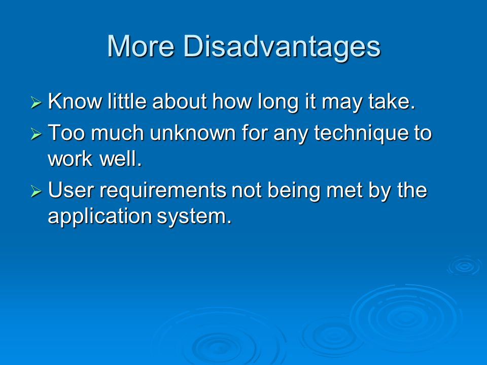 More Disadvantages  Know little about how long it may take.