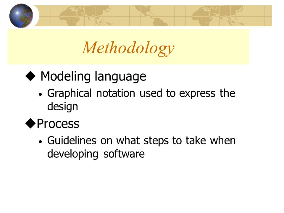 Methodology Goals u Establish rules for applying techniques and notations u Establish heuristics for judging when the different stages are complete