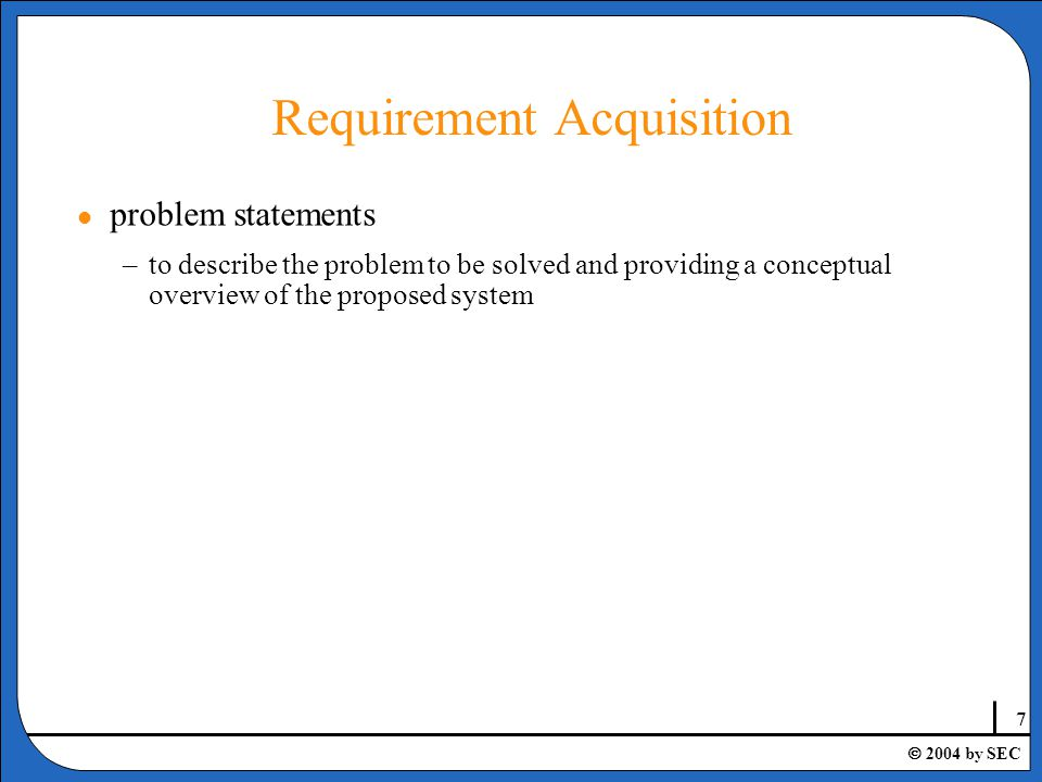8  2004 by SEC Requirement Analysis l A process of discovering, refinement, modeling and specification.