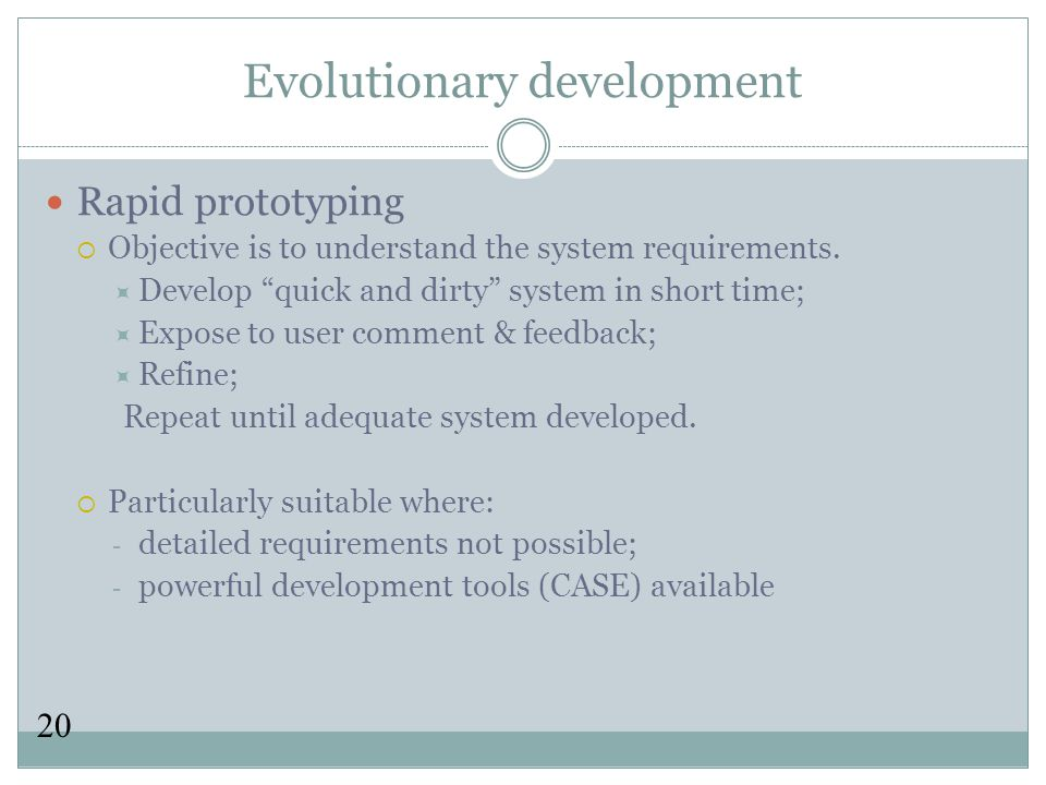 20 Evolutionary development Rapid prototyping  Objective is to understand the system requirements.