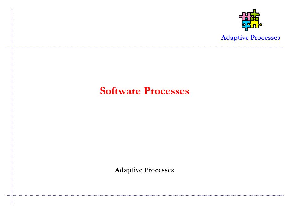 Adaptive Processes Software Processes Adaptive Processes