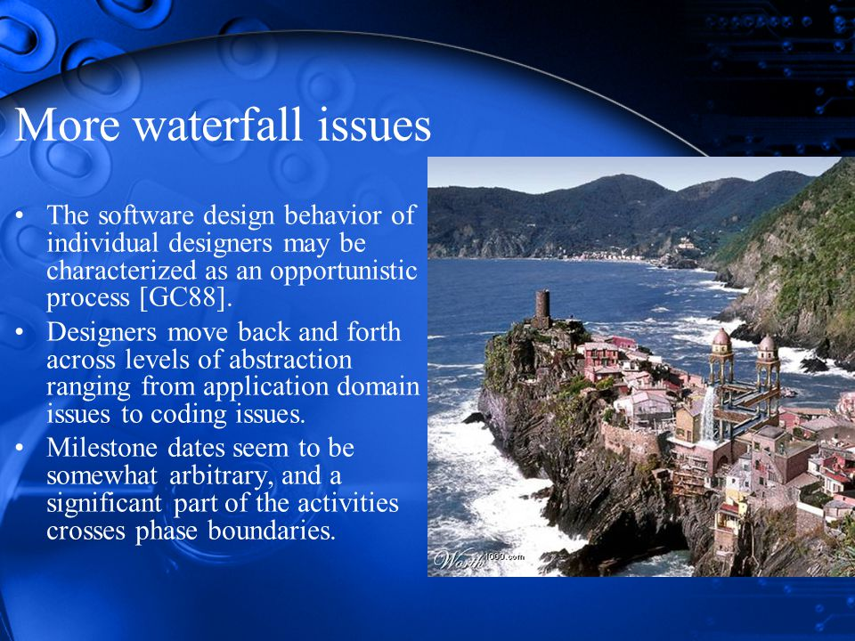 More waterfall issues The software design behavior of individual designers may be characterized as an opportunistic process [GC88].