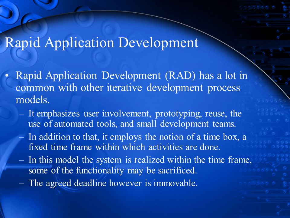 Rapid Application Development Rapid Application Development (RAD) has a lot in common with other iterative development process models.