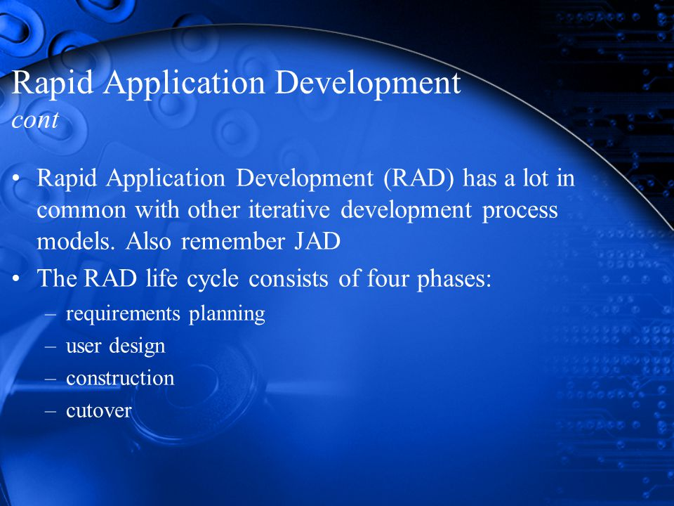 Rapid Application Development cont Rapid Application Development (RAD) has a lot in common with other iterative development process models.