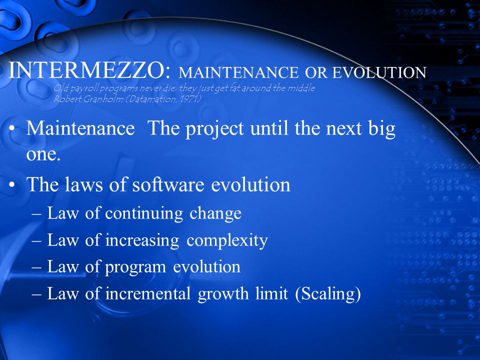 INTERMEZZO: MAINTENANCE OR EVOLUTION Maintenance The project until the next big one.