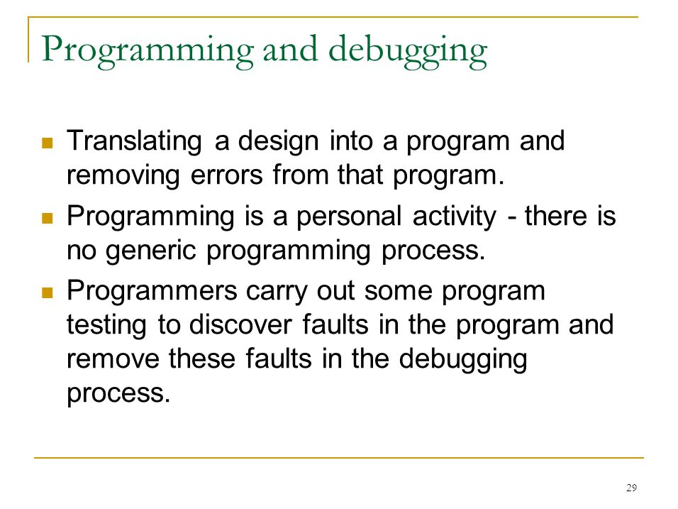 29 Programming and debugging Translating a design into a program and removing errors from that program.