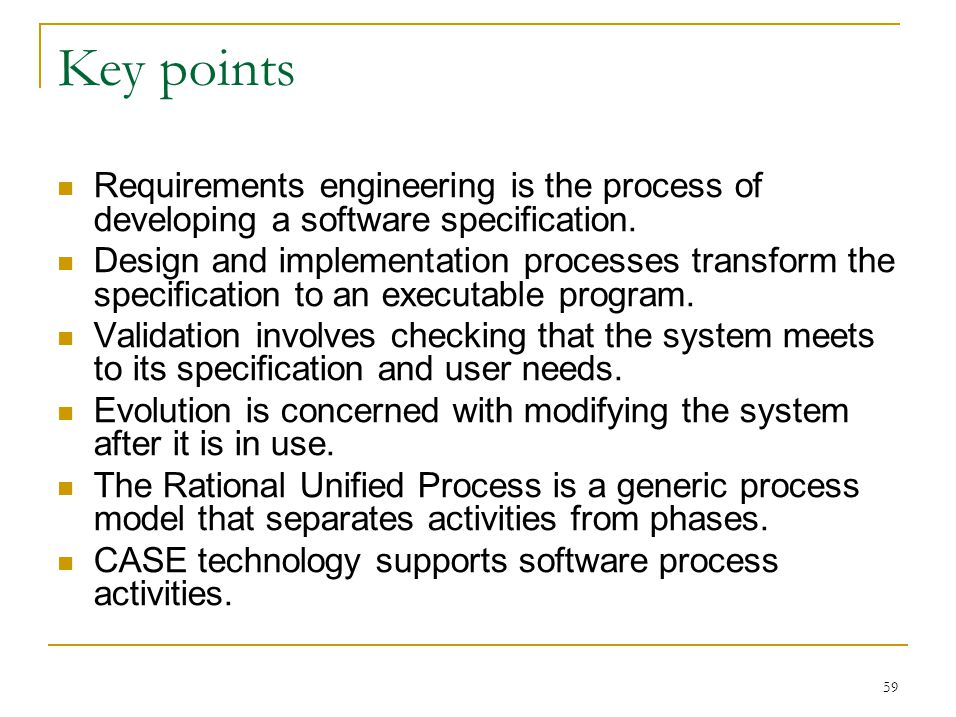 59 Key points Requirements engineering is the process of developing a software specification.