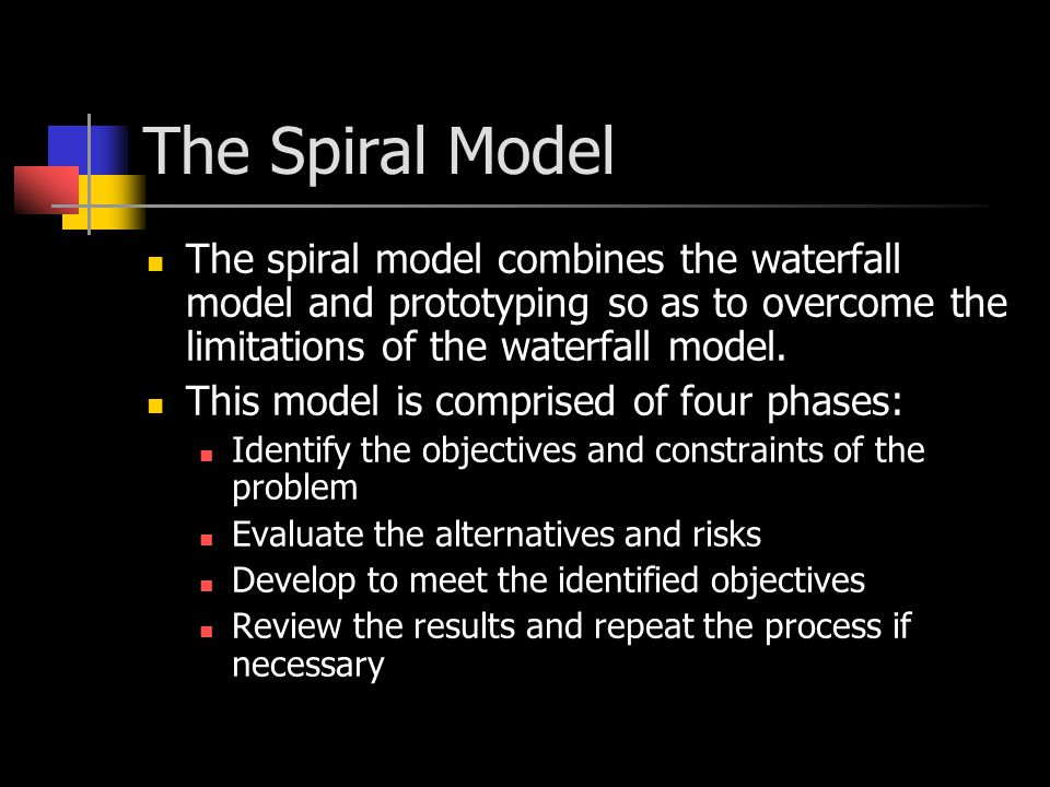 The Spiral Model The spiral model combines the waterfall model and prototyping so as to overcome the limitations of the waterfall model.