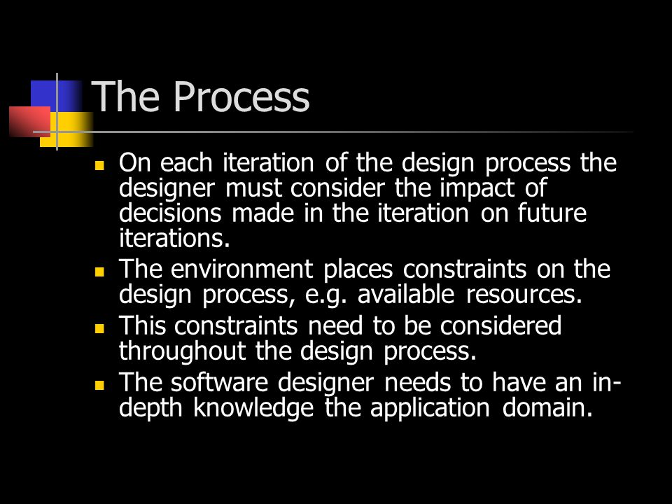In Summary Identify requirements and constraints Designers need a comprehensive knowledge of the application domain It is best to design the system incrementally taking the requirements and future extensions of the system into consideration Re-use – making use of existing partial solutions Team work and communication skills