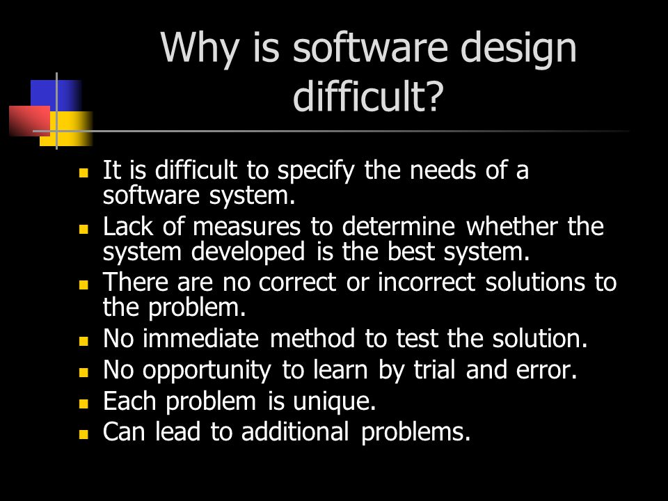 Why is software design difficult. It is difficult to specify the needs of a software system.