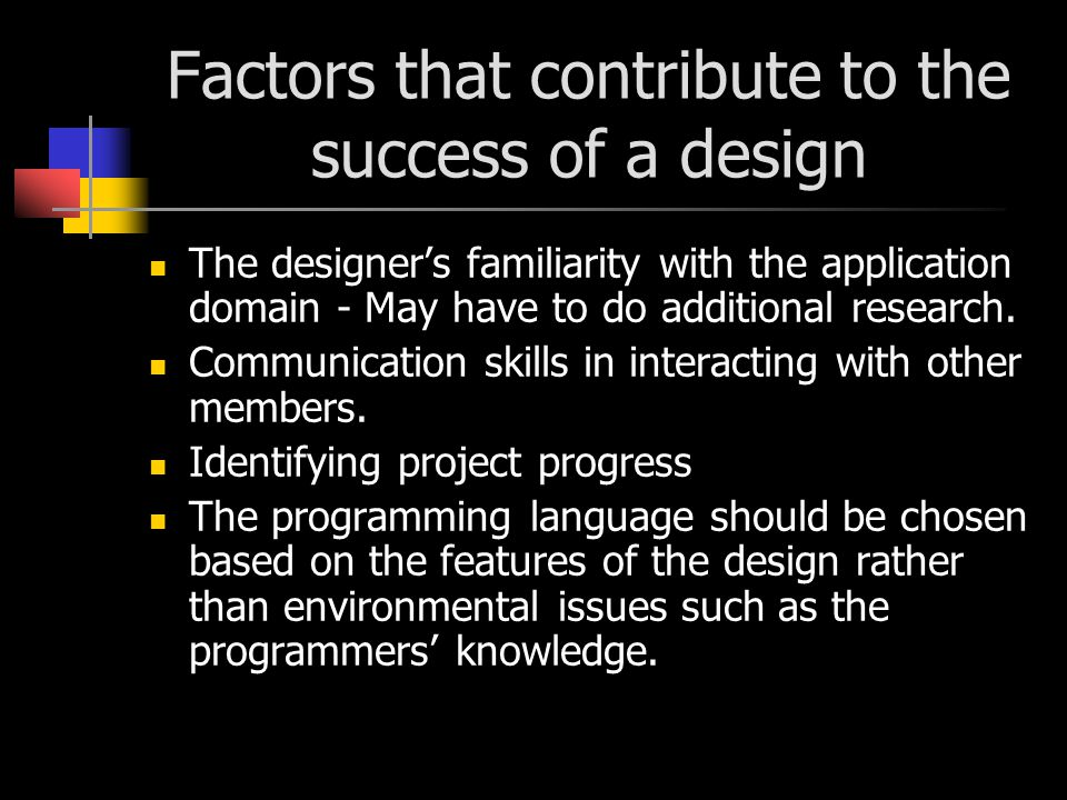 Factors that contribute to the success of a design The designer's familiarity with the application domain - May have to do additional research.