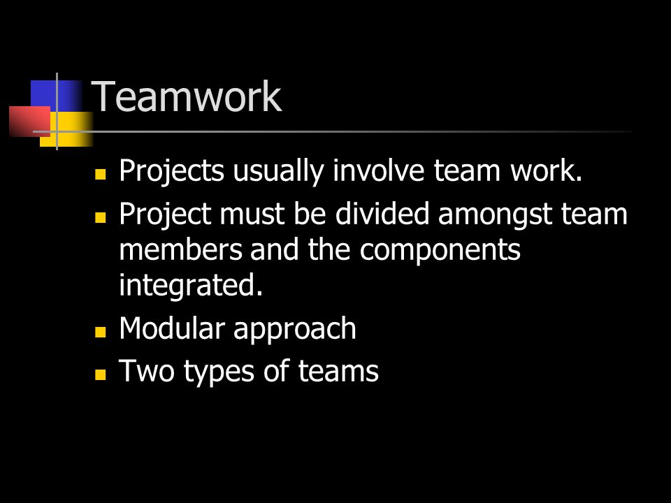 Teamwork Projects usually involve team work.