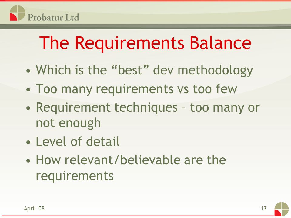 "April '0813 The Requirements Balance Which is the ""best"" dev methodology Too many requirements vs too few Requirement techniques – too many or not eno"