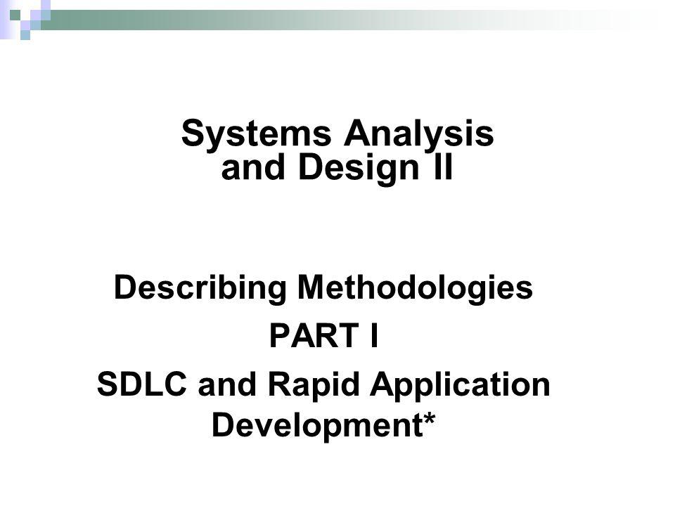 Describing Methodologies PART I SDLC and Rapid Application Development* Systems Analysis and Design II