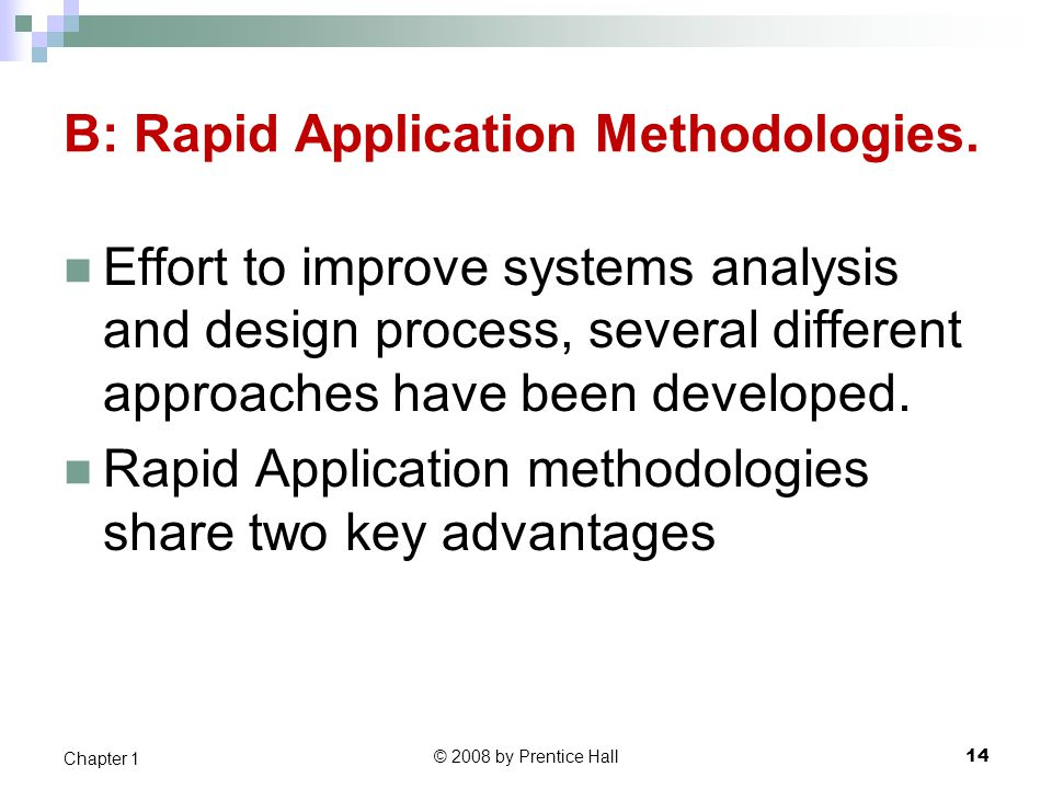 © 2008 by Prentice Hall 14 Chapter 1 B: Rapid Application Methodologies. Effort to improve systems analysis and design process, several different appr