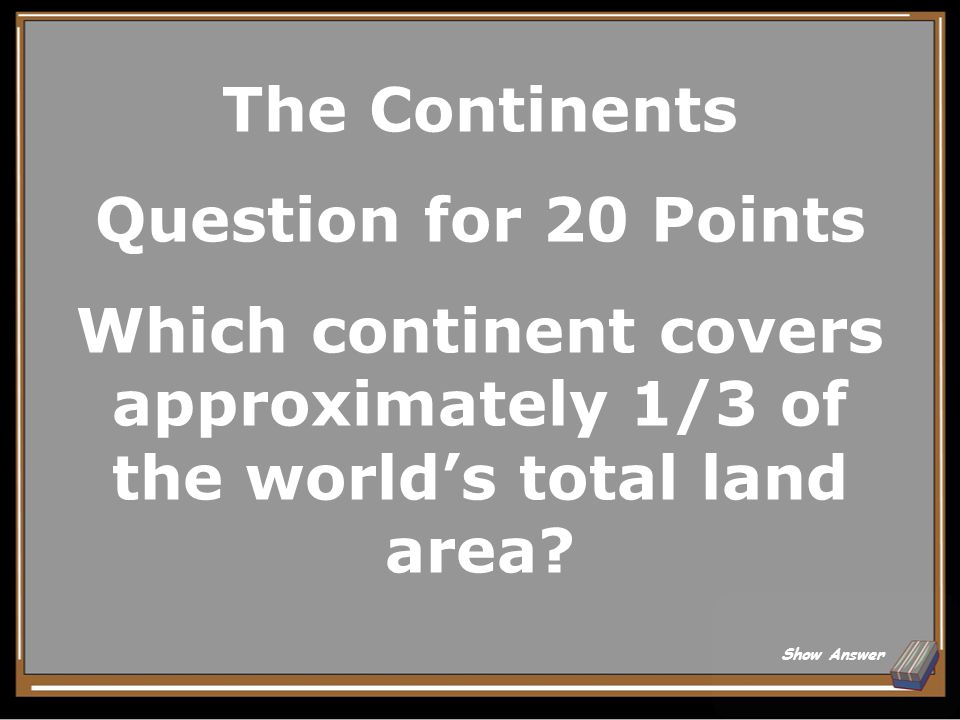 The Continents Answer for 15 Points Antarctica Back to Board