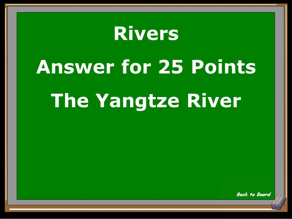 Rivers Question for 25 Points This river is the longest in China and Asia. Show Answer