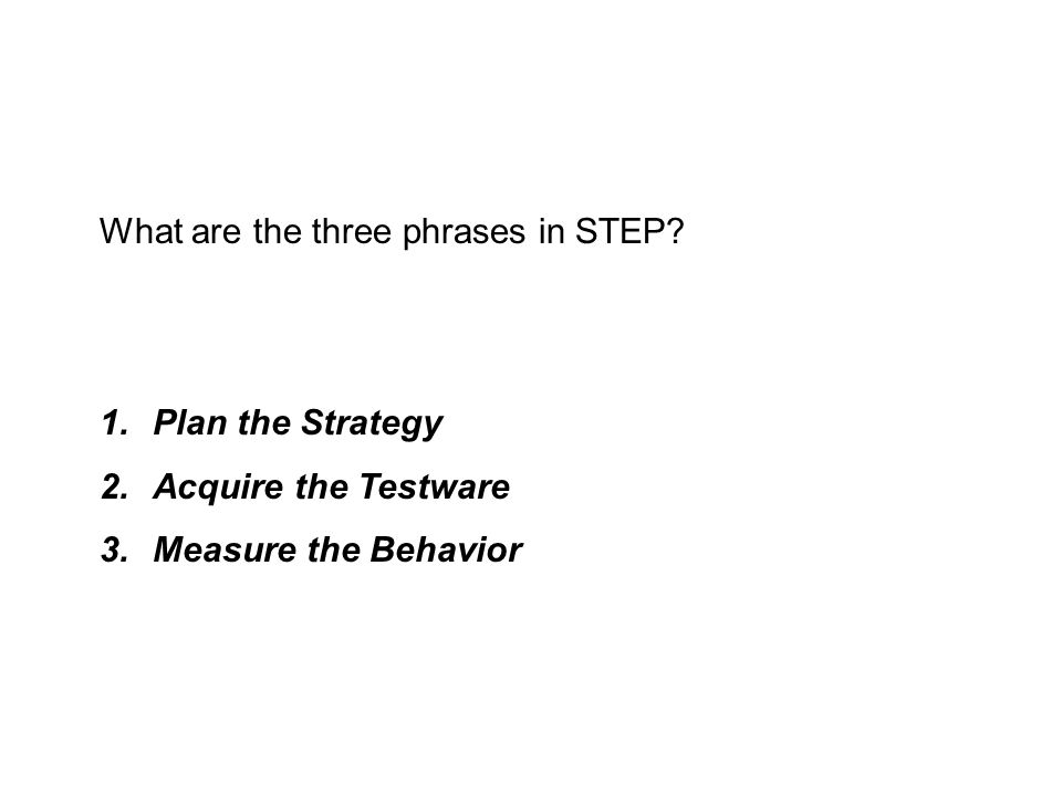 1.Plan the Strategy 2.Acquire the Testware 3.Measure the Behavior
