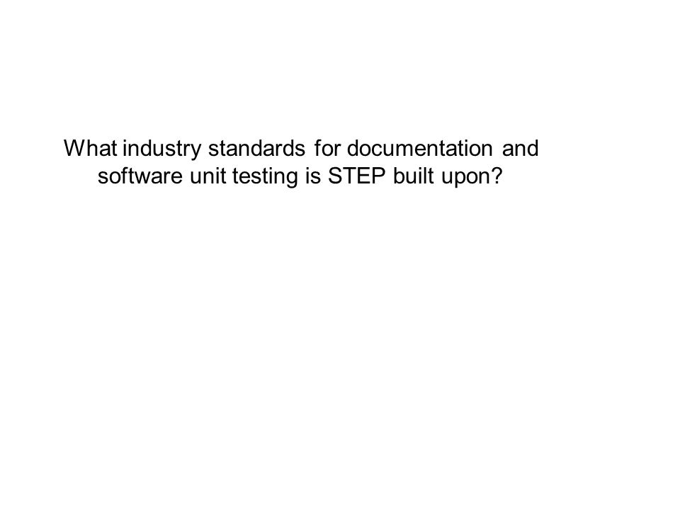 What industry standards for documentation and software unit testing is STEP built upon