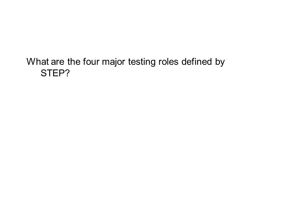What are the four major testing roles defined by STEP