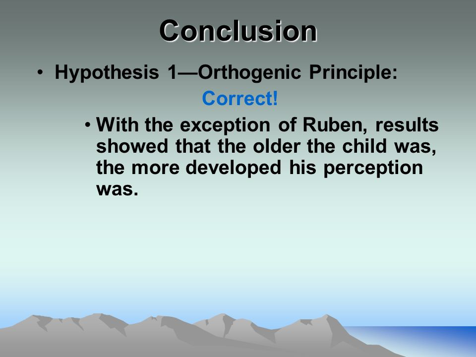 Conclusion Hypothesis 1—Orthogenic Principle: Correct! With the exception of Ruben, results showed that the older the child was, the more developed hi