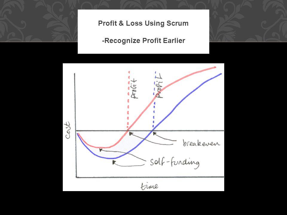 Profit & Loss Using Scrum -Recognize Profit Earlier