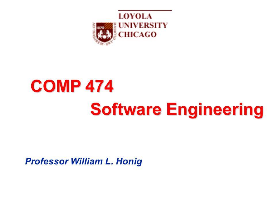 COMP 474 Software Engineering Professor William L. Honig