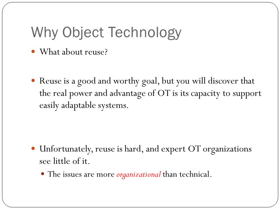 Why Object Technology What about reuse.