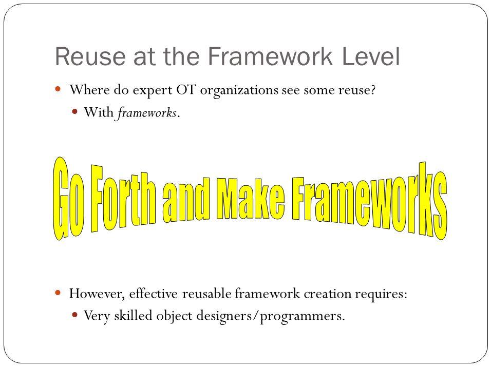Reuse at the Framework Level Where do expert OT organizations see some reuse.