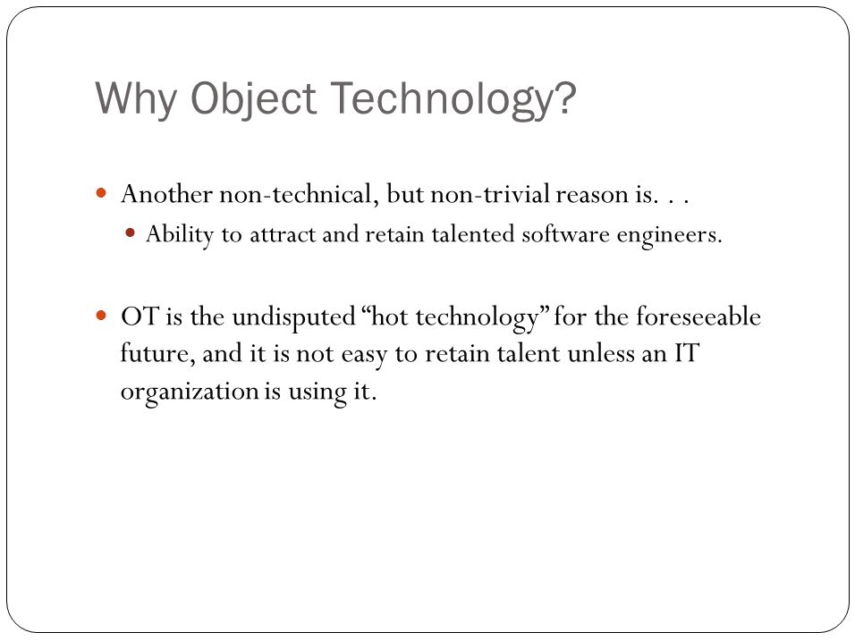Why Object Technology. Another non-technical, but non-trivial reason is...