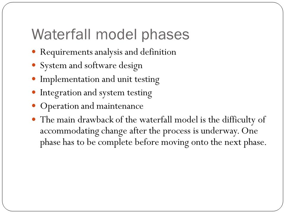 Waterfall model problems Inflexible partitioning of the project into distinct stages makes it difficult to respond to changing customer requirements.