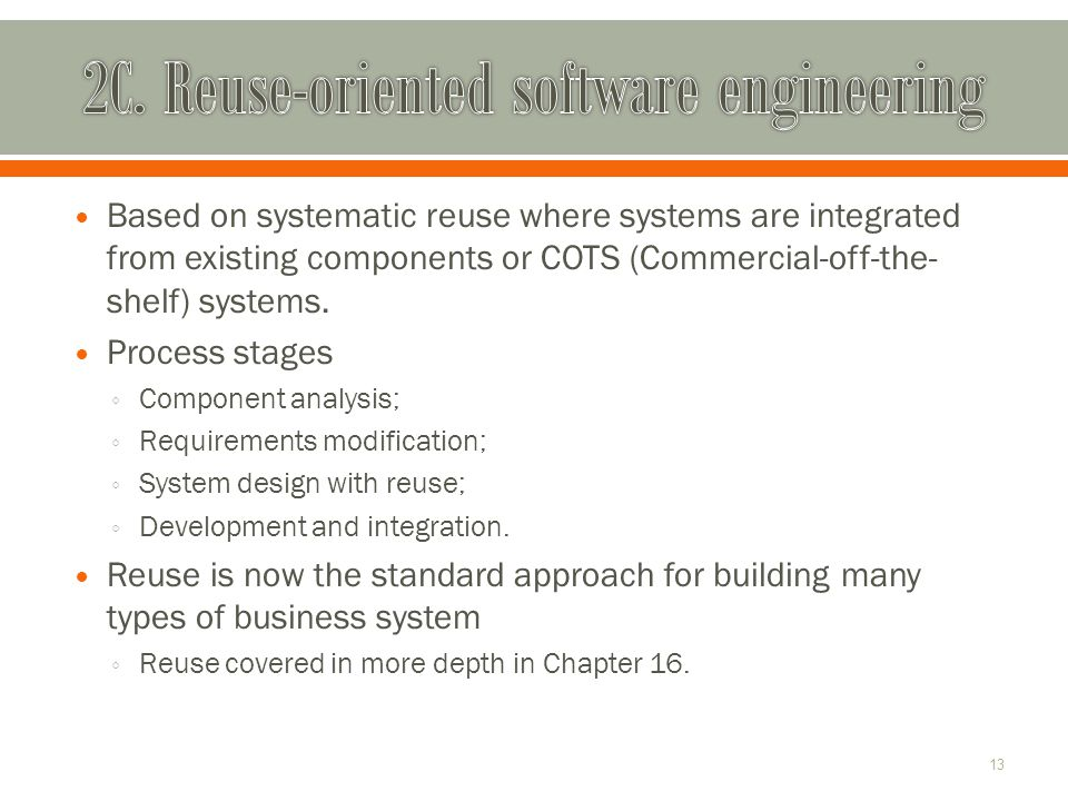 Based on systematic reuse where systems are integrated from existing components or COTS (Commercial-off-the- shelf) systems.