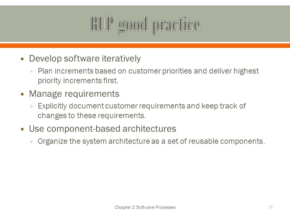 Develop software iteratively ◦ Plan increments based on customer priorities and deliver highest priority increments first. Manage requirements ◦ Expli