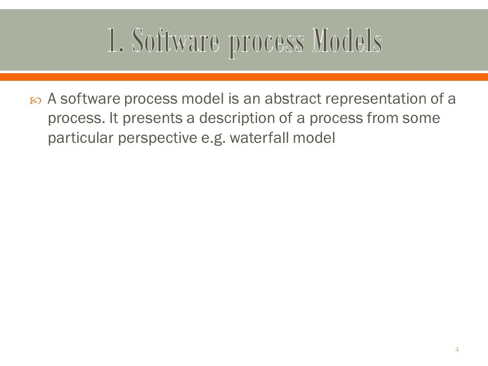  A software process model is an abstract representation of a process.