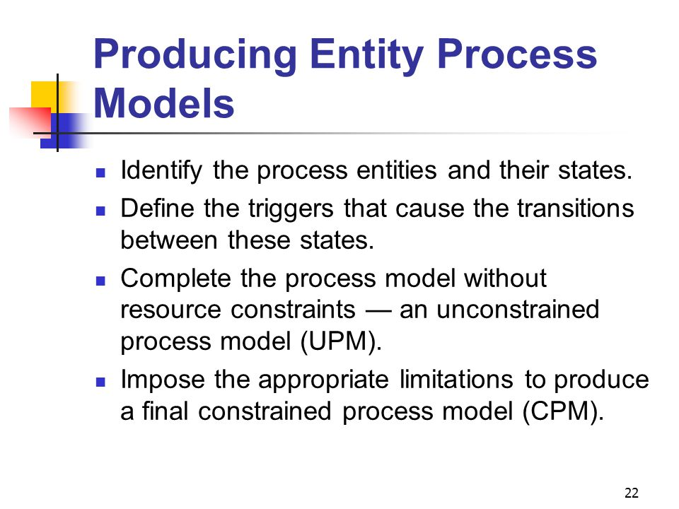 22 Producing Entity Process Models Identify the process entities and their states.