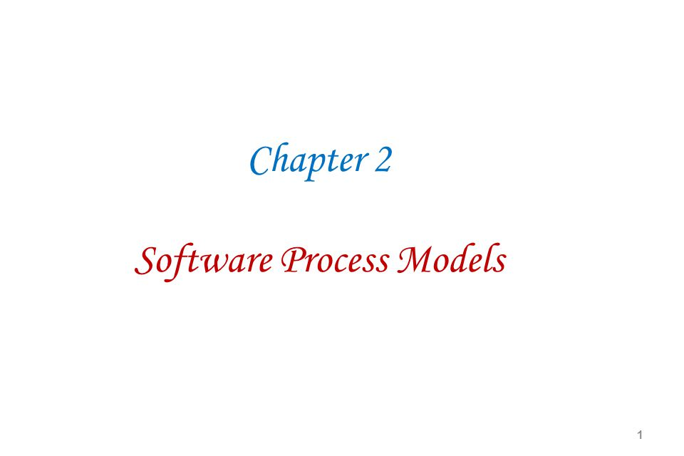 Chapter 2 Software Process Models 1