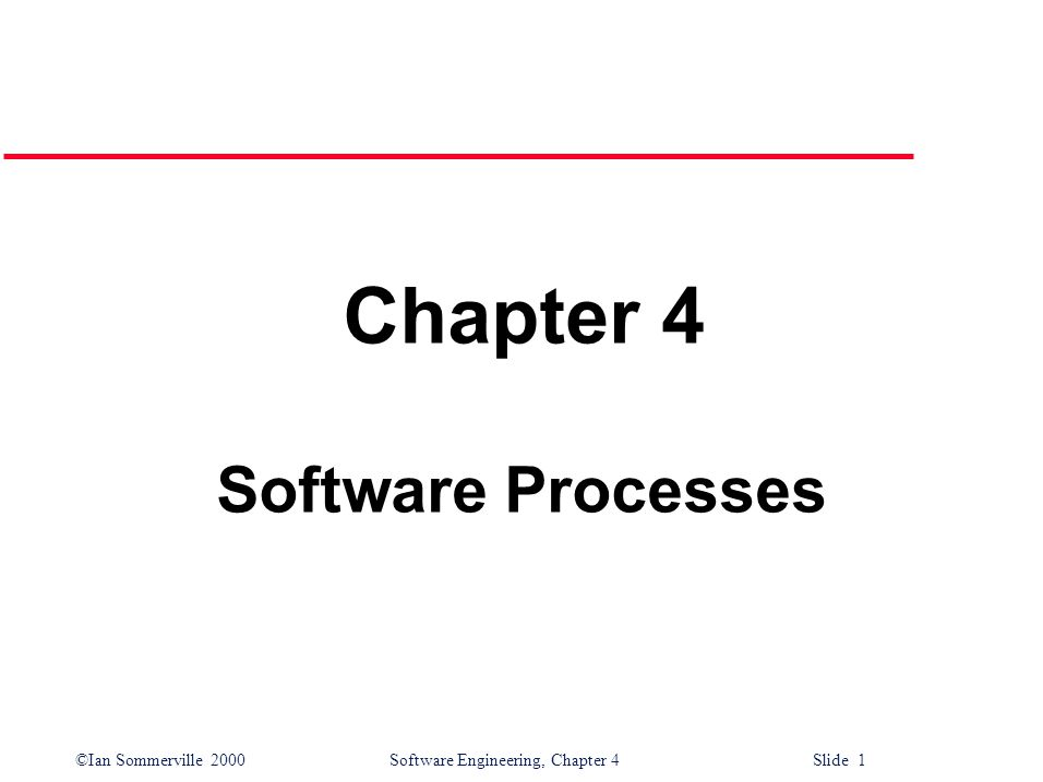 ©Ian Sommerville 2000 Software Engineering, Chapter 4 Slide 1 Chapter 4 Software Processes